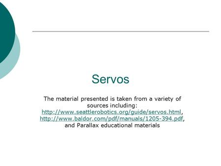 Servos The material presented is taken from a variety of sources including: