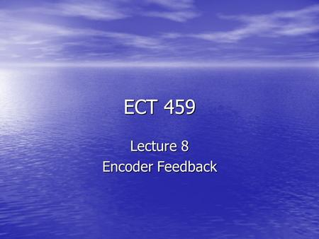 ECT 459 Lecture 8 Encoder Feedback. Linear Linear –Absolute –Incremental –Both Rotary Rotary –Absolute –Incremental –Both.