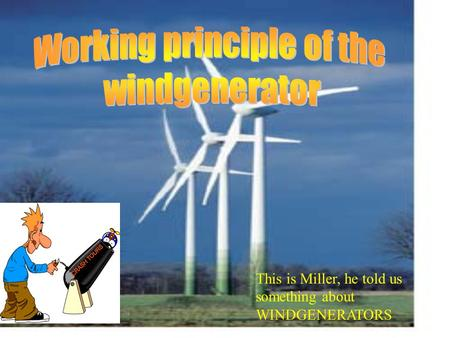 This is Miller, he told us something about WINDGENERATORS.