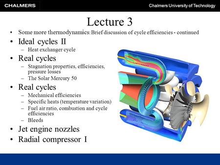 Chalmers University of Technology Lecture 3 Some more thermodynamics : Brief discussion of cycle efficiencies - continued Ideal cycles II –Heat exchanger.