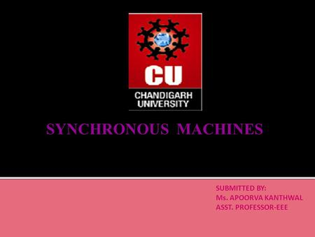 SYNCHRONOUS MACHINES SUBMITTED BY: Ms. APOORVA KANTHWAL