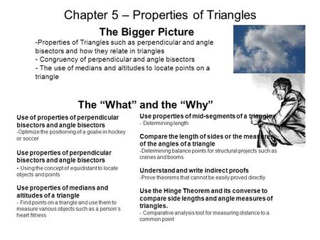Chapter 5 – Properties of Triangles The Bigger Picture -Properties of Triangles such as perpendicular and angle bisectors and how they relate in triangles.