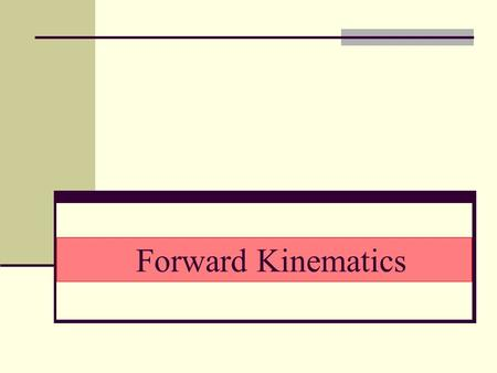 Forward Kinematics. Focus on links chains May be combined in a tree structure Degrees of Freedom Number of independent position variables (i.e. joints.