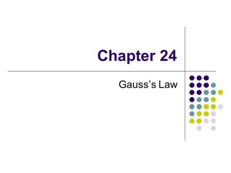 Chapter 24 Gauss's Law.