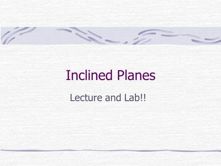 Inclined Planes Lecture and Lab!!. Inclined Planes and Gravitational Force To analyze the forces acting on an object on an inclined plane (a tilted surface),