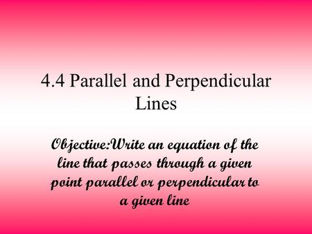4.4 Parallel and Perpendicular Lines