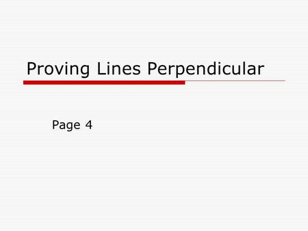 Proving Lines Perpendicular Page 4. To prove lines perpendicular: 12 Prove: Given: s t StatementReason 1. Given 2. Two intersecting lines that form congruent.