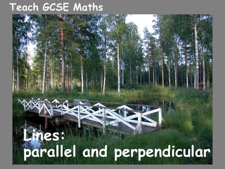 Teach GCSE Maths Lines: parallel and perpendicular.