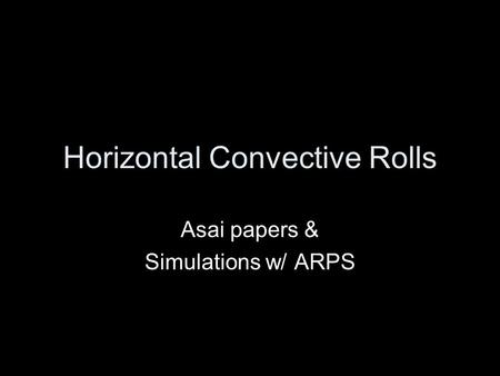 Horizontal Convective Rolls Asai papers & Simulations w/ ARPS.