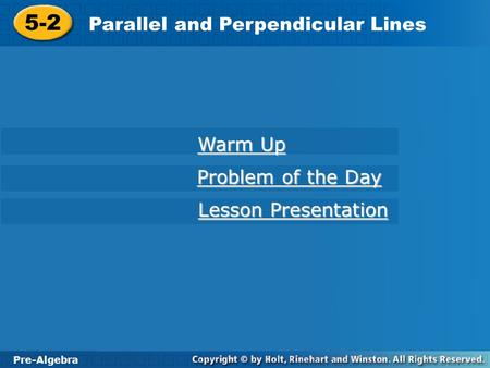 Pre-Algebra 5-2 Parallel and Perpendicular Lines 5-2 Parallel and Perpendicular Lines Pre-Algebra Warm Up Warm Up Problem of the Day Problem of the Day.