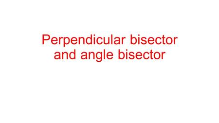 Perpendicular bisector and angle bisector
