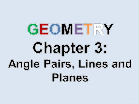 GEOMETRY Chapter 3: Angle Pairs, Lines and Planes