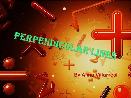 Perpendicular lines By Alma Villarreal. What are perpendicular lines? Perpendicular lines are lines, segments, or rays that intersect toform right angles.