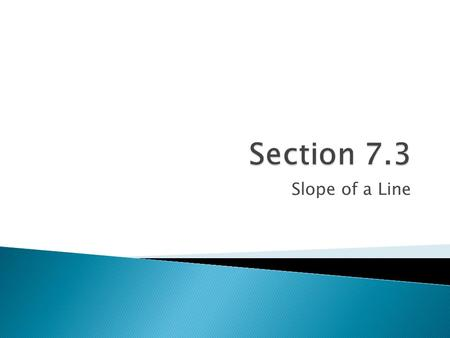 Section 7.3 Slope of a Line.