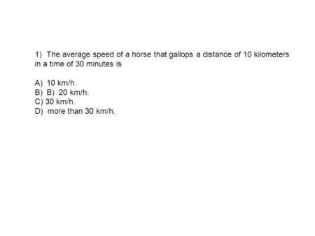 The average speed of a horse that gallops a distance of 10 kilometers
