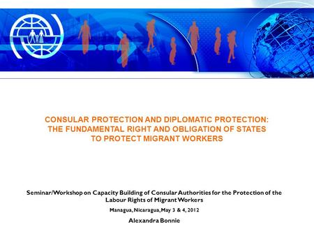 Seminar/Workshop on Capacity Building of Consular Authorities for the Protection of the Labour Rights of Migrant Workers Managua, Nicaragua, May 3 & 4,