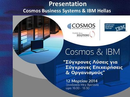 Presentation Cosmos Business Systems & IBM Hellas.