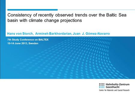 Consistency of recently observed trends over the Baltic Sea basin with climate change projections 7th Study Conference on BALTEX 10-14 June 2013, Sweden.