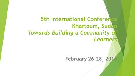 5th International Conference Khartoum, Sudan Towards Building a Community of Learners February 26-28, 2015.