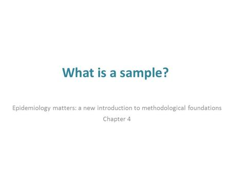 What is a sample? Epidemiology matters: a new introduction to methodological foundations Chapter 4.