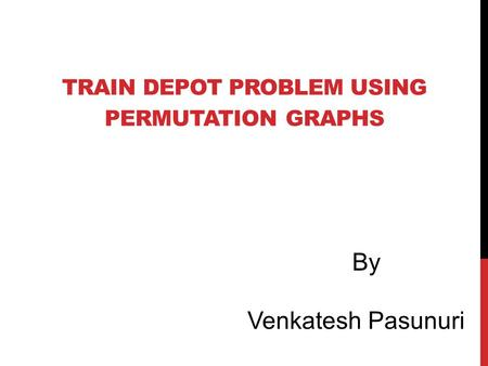 Train DEPOT PROBLEM USING PERMUTATION GRAPHS