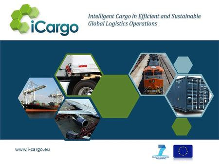 Www.i-cargo.eu Intelligent Cargo in Efficient and Sustainable Global Logistics Operations.