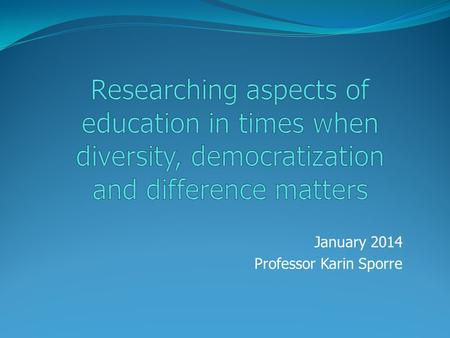 January 2014 Professor Karin Sporre. Overview: Research designs The FU course: Stages in the research process, II A few words on designs Diversity, Democratization.