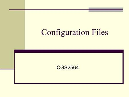 Configuration Files CGS2564. DOS Config.sys Device drivers Memory configuration Autoexec.bat Run programs, DOS commands, etc. Environment settings File.