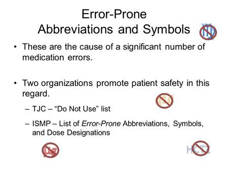 Error-Prone Abbreviations and Symbols These are the cause of a significant number of medication errors. Two organizations promote patient safety in this.