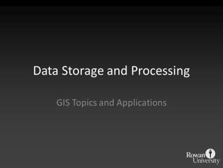 Data Storage and Processing GIS Topics and Applications.
