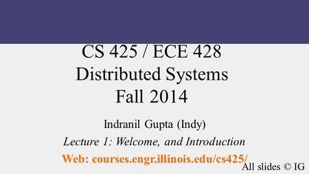 CS 425 / ECE 428 Distributed Systems Fall 2015 Indranil Gupta (Indy