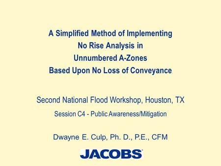 A Simplified Method of Implementing No Rise Analysis in Unnumbered A-Zones Based Upon No Loss of Conveyance Dwayne E. Culp, Ph. D., P.E., CFM Second National.