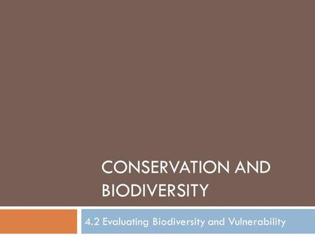 CONSERVATION AND BIODIVERSITY 4.2 Evaluating Biodiversity and Vulnerability.