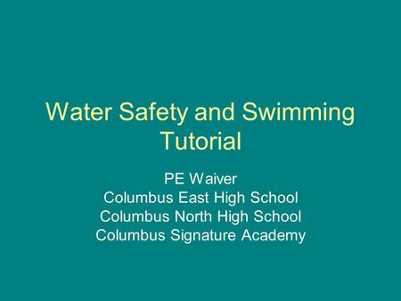 Water Safety and Swimming Tutorial PE Waiver Columbus East High School Columbus North High School Columbus Signature Academy.