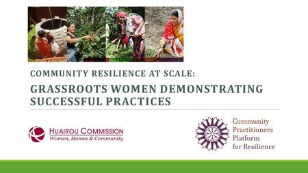 COMMUNITY RESILIENCE AT SCALE: GRASSROOTS WOMEN DEMONSTRATING SUCCESSFUL PRACTICES.