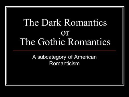 The Dark Romantics or The Gothic Romantics