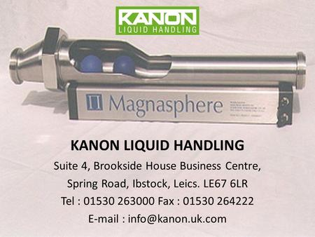 KANON LIQUID HANDLING Suite 4, Brookside House Business Centre, Spring Road, Ibstock, Leics. LE67 6LR Tel : 01530 263000 Fax : 01530 264222