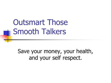 Outsmart Those Smooth Talkers Save your money, your health, and your self respect.