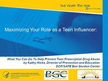 What You Can Do To Help Prevent Teen Prescription Drug Abuse by Kathy Hicks, Director of Prevention and Education DCP/SAFE Ben Gordon Center Maximizing.