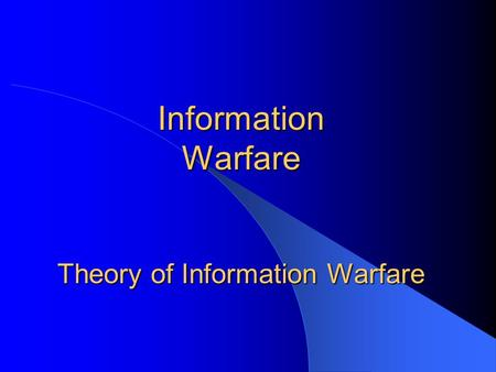 Information Warfare Theory of Information Warfare
