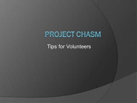 Tips for Volunteers. Introduction Volunteer work of any type is an opportunity to grow as both a professional and as an individual. Motivation for volunteering.