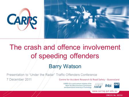 "The crash and offence involvement of speeding offenders Barry Watson Presentation to ""Under the Radar"" Traffic Offenders Conference 7 December 2011 CRICOS."
