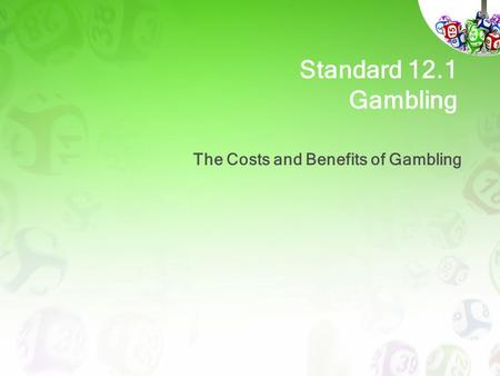 Standard 12.1 Gambling The Costs and Benefits of Gambling.