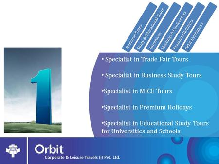 Specialist in Trade Fair Tours Specialist in Business Study Tours Specialist in MICE Tours Specialist in Premium Holidays Specialist in Educational Study.