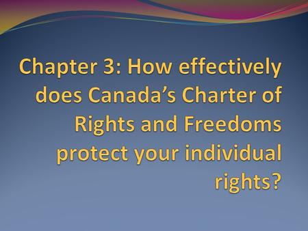 Chapter 3: How effectively does Canada's Charter of Rights and Freedoms protect your individual rights?