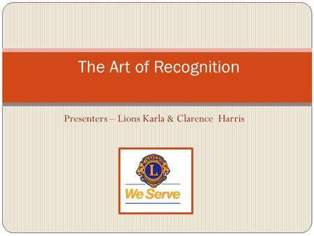 Presenters – Lions Karla & Clarence Harris The Art of Recognition.