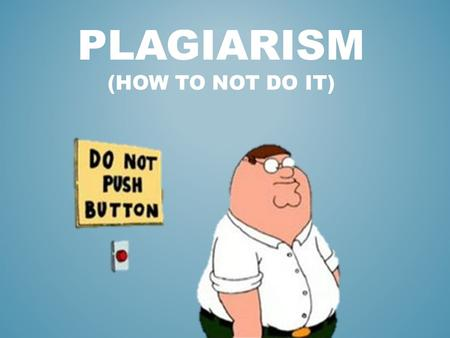 Plagiarism (how to not do it)