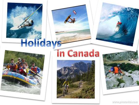 Why Canada? Spend your first week surfing at the coast, and the second one biking, rafting and mountaineering in the mountains. Activities: On the coast: