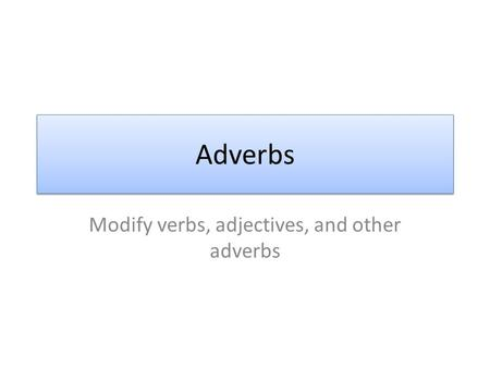Modify verbs, adjectives, and other adverbs