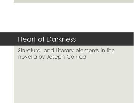 Heart of Darkness Structural and Literary elements in the novella by Joseph Conrad.